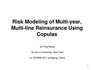 R isk Modeling of Multi-year , Multi-line Reinsurance Using Copulas