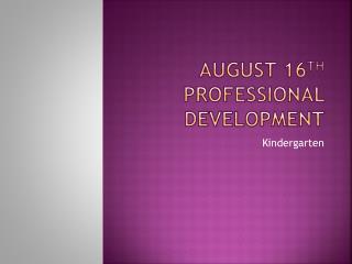August 16 th Professional Development