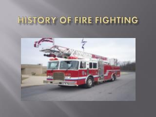 History of Fire Fighting