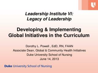 Leadership  Institute VI:  Legacy  of Leadership Developing & Implementing  Global  Initiatives in  the Curriculum