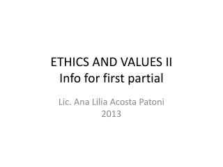 ETHICS AND VALUES II Info for first partial