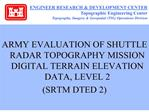 army evaluation of shuttle radar topography mission digital terrain elevation data, level 2  srtm dted 2