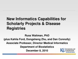 New Informatics Capabilities for Scholarly Projects & Disease Registries