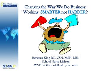 Rebecca King RN, CSN, MSN,  MEd School Nurse Liaison WVDE-Office of Healthy  Schools