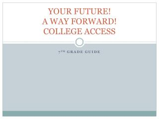 YOUR FUTURE! A WAY FORWARD! COLLEGE ACCESS