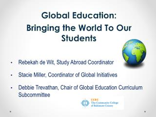 Global Education: Bringing the World To Our Students Rebekah  de Wit, Study Abroad Coordinator Stacie Miller, Coordinat