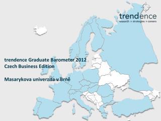 trendence Graduate Barometer  2012 Czech Business Edition Masarykova univerzita  v  Brně