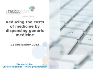 Reducing the costs            of medicine by                            dispensing generic medicine 25  September 2013