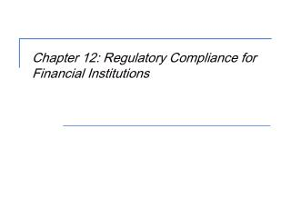 Chapter 12: Regulatory Compliance for Financial Institutions