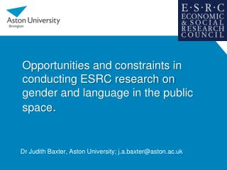 Opportunities and constraints in conducting ESRC research on gender and language in the public space .
