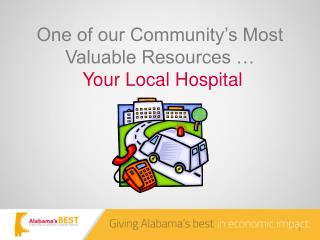 One of our Community's Most Valuable Resources … Your Local Hospital