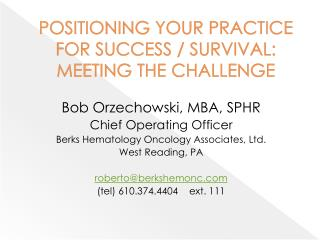 POSITIONING YOUR PRACTICE FOR SUCCESS / SURVIVAL: MEETING THE CHALLENGE