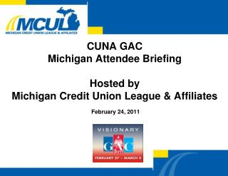 CUNA GAC  Michigan Attendee Briefing Hosted by  Michigan Credit Union League & Affiliates
