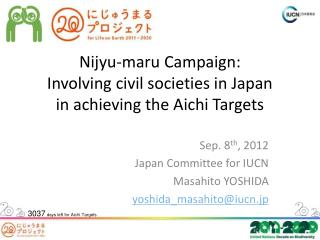 Nijyu- maru  Campaign:  Involving civil societies in  Japan  in  achieving  the Aichi  Targets