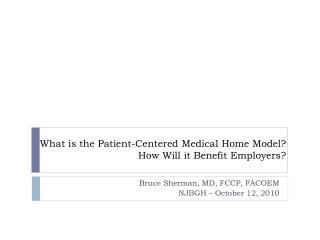 What is the Patient-Centered Medical  Home Model ?   How  Will it Benefit Employers?