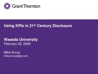 Using KPIs in 21 st  Century Disclosure Waseda University February 26, 2009 Mike Krzus mike.krzus@gt.com