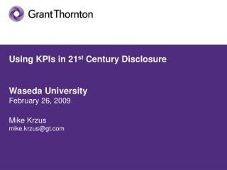 Using KPIs in 21 st  Century Disclosure Waseda University February 26, 2009 Mike Krzus mike.krzus@gt.com