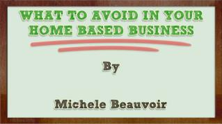 ppt 26698 WHAT TO AVOID IN YOUR HOME BASED BUSINESS