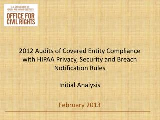 2012 Audits of Covered Entity Compliance with HIPAA Privacy, Security and Breach Notification Rules  Initial Analysis