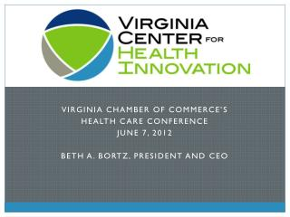Virginia Chamber of Commerce's  Health Care Conference June 7, 2012  Beth A. Bortz, President and CEO