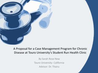 A Proposal for a Case Management Program for Chronic Disease at  Touro  University's Student Run Health Clinic