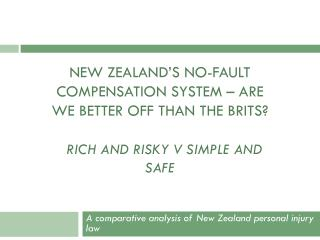 New Zealand's no-fault compensation system – are we better off than the Brits? Rich and risky V simple and safe