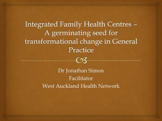 Integrated Family Health  Centres  – A germinating seed for transformational change in General Practice