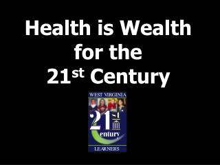 Health is Wealth for the 21 st  Century