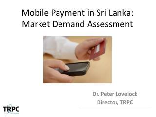 Mobile Payment in Sri Lanka: Market Demand Assessment