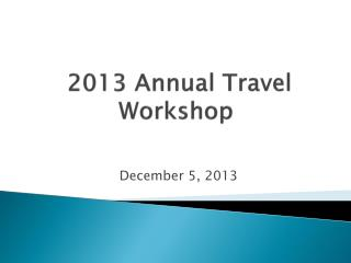 2013 Annual Travel Workshop