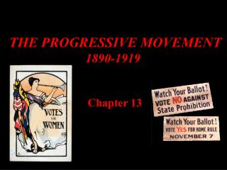 THE PROGRESSIVE MOVEMENT 		            1890-1919  Chapter 13