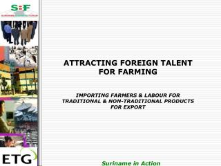 ATTRACTING FOREIGN TALENT FOR FARMING IMPORTING FARMERS & LABOUR FOR TRADITIONAL & NON-TRADITIONAL PRODUCTS FOR EXPORT