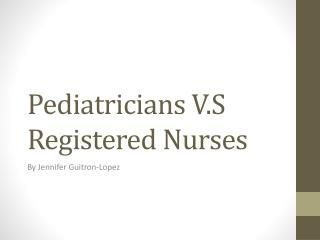 Pediatricians V.S Registered Nurses