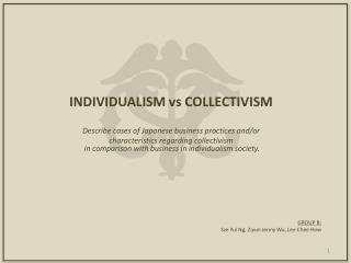 INDIVIDUALISM vs COLLECTIVISM Describe cases of Japanese business practices and/or