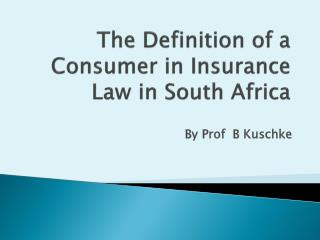 The Definition of a Consumer in�Insurance Law in South Africa