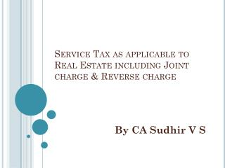 Service Tax as applicable to Real Estate including Joint charge & Reverse charge