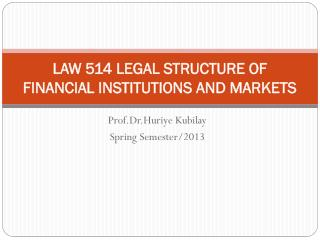 LAW 514 LEGAL STRUCTURE OF FINANCIAL INSTITUTIONS AND MARKETS