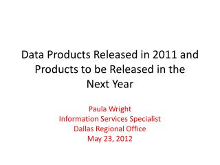 Data Products Released in 2011 and Products to be Released in the  Next Year