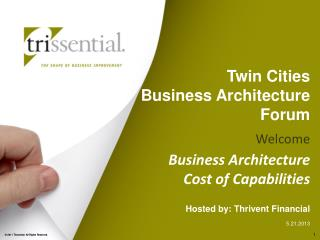 Twin Cities  Business Architecture  Forum Welcome Business Architecture    Cost of Capabilities Hosted by: Thrivent Fin