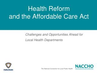 Health Reform  and the Affordable Care Act