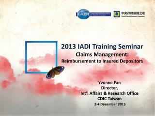 2013 IADI Training Seminar Claims Management:  Reimbursement to Insured Depositors