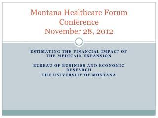 Montana Healthcare Forum Conference November 28, 2012
