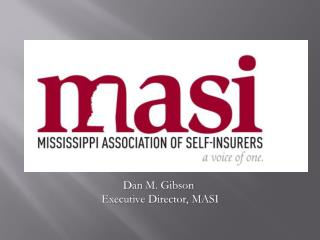 Dan M.  Gibson Executive Director,  MASI