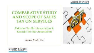COMPARATIVE STUDY AND SCOPE OF SALES TAX ON SERVICES Pakistan Tax Bar Association &  Karachi Tax Bar Association Adnan