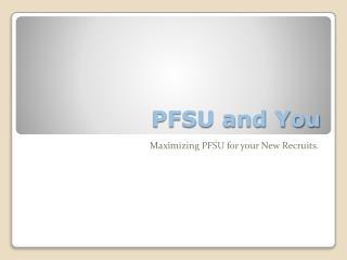 PFSU and You