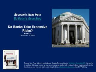 Economic Ideas from Ed Dolan's Econ Blog Do Banks Take Excessive Risks? EI  131114 November 12, 2013