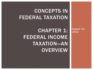 Concepts in  Federal Taxation Chapter 1:  Federal income taxation—an overview