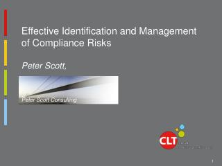 Effective Identification and Management of Compliance Risks  Peter Scott,