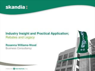 Industry Insight and Practical Application;  Rebates and Legacy Rosanna Williams-Wood  Business Consultancy