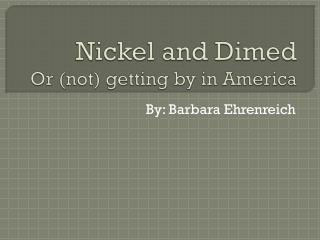 Nickel and Dimed Or (not) getting by in America